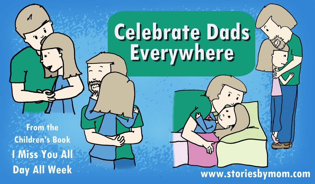 Happy Father's Day from www.storiesbymom.com Celebrate Dads Everywhere with I Miss You All Day All Week Children's Book