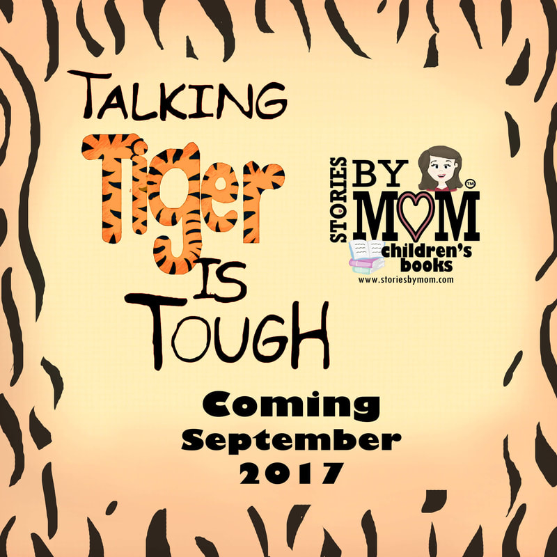 Talking Tiger is Tough Children's Book Coming September 2017. Visit www.storiesbymom.com to learn more and download free activities.