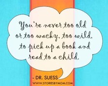 You're never too old or too wacky, too wild, to pick up a book and read to a child. - Dr. Suess Quote www.storiesbymom.com children's books