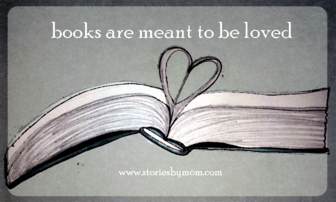 Books are meant to be loved. www.storiesbymom.com Children Books. Reading quote