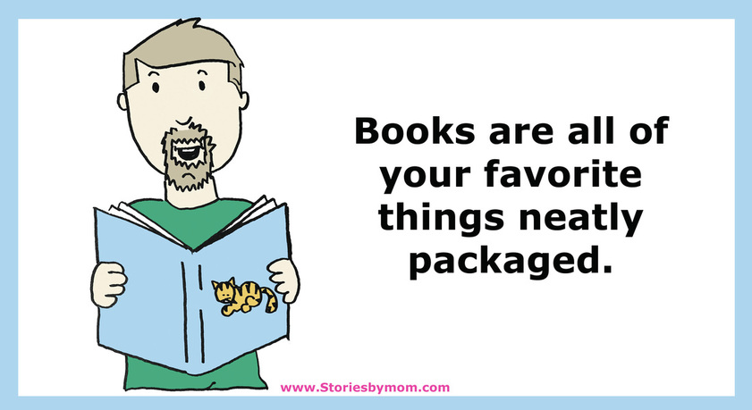 Books are all of your favorite things neatly packaged. www.storiesbymom.com