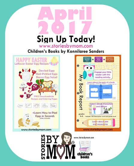 Stories By Mom Children's Books Newsletter April 2017 www.storiesbymom.com. Sign up today!